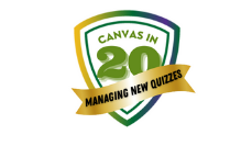 Canvas in 20: Managing New Quizzes