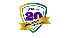 Tech in 20: Google Slides: Toolbar Features